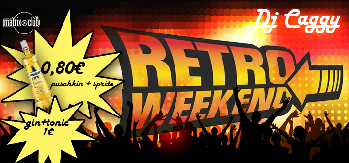 RETRO WEEKEND v Matrixe - Dj Caggy