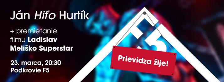F5: Prievidza žije! - Ján & Hiťo & Hurtík + premietanie & Ladislav Meliško Superstar