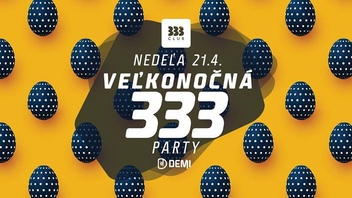 ✰ Veľkonočná 333 Párty ✰ 21.4.