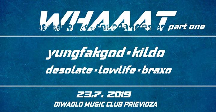 WHAAAT Night pt.1 + yungfakgod, Kildo, Desolate, LLFL