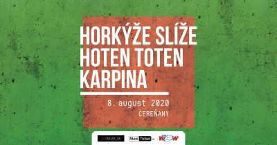 Horkýže slíže, Hoten Toten, Karpina / Čereňany